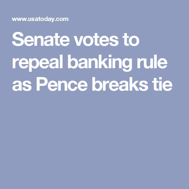 Senate votes to repeal banking rule as Pence breaks tie