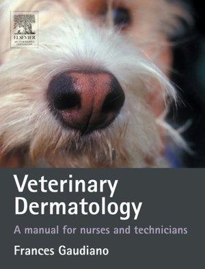 Veterinary Dermatology: A Manual for Nurses and Technicians
