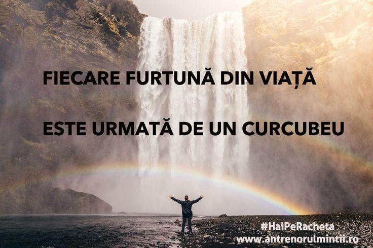 Cu cât este mai mare furtuna, cu atât va fi mai luminos curcubeul. #HaiPeRacheta