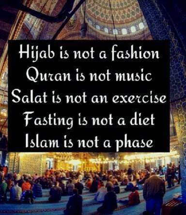 Hijab is not fashion. Qur'an is not music. Salah is not an exercise. Fasting is…