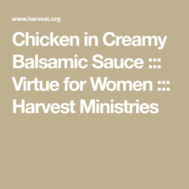 Chicken in Creamy Balsamic Sauce ::: Virtue for Women ::: Harvest Ministries