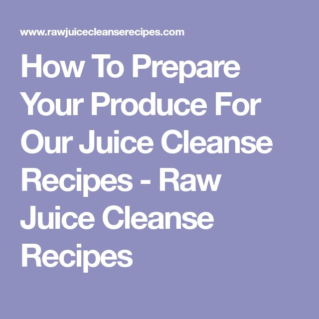 How To Prepare Your Produce For Our Juice Cleanse Recipes - Raw Juice Cleanse Recipes