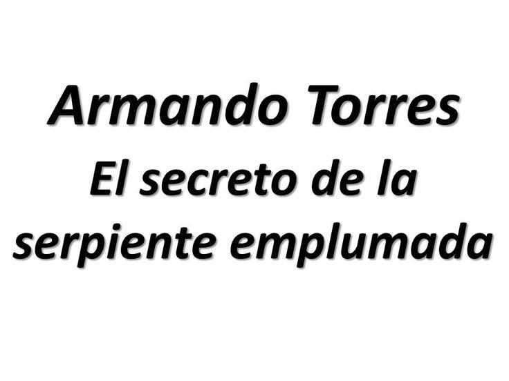 Armando Torres: El secreto de la serpiente emplumada