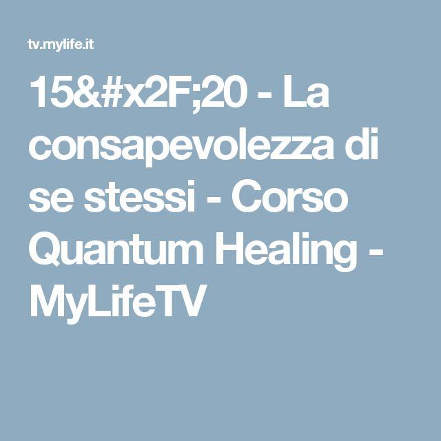 15/20 - La consapevolezza di se stessi - Corso Quantum Healing - MyLifeTV