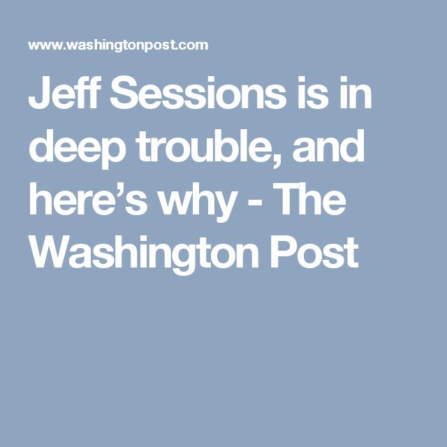 Jeff Sessions is in deep trouble, and here's why - The Washington Post
