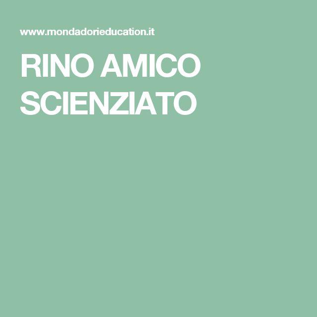 RINO AMICO SCIENZIATO