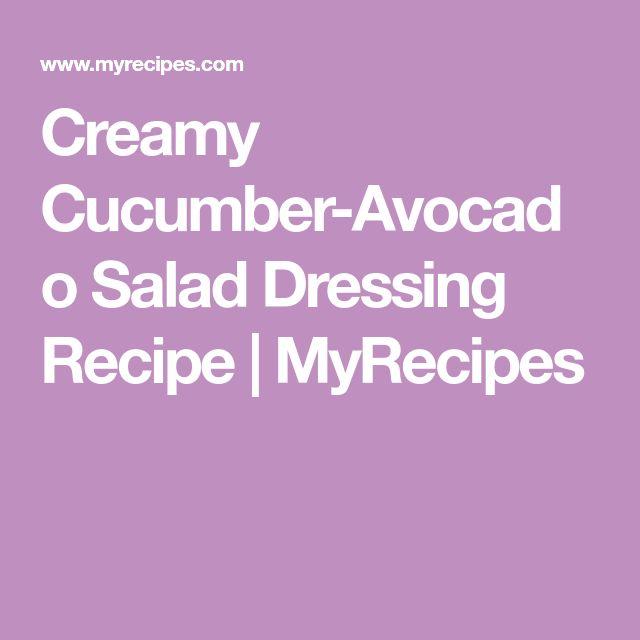 Creamy Cucumber-Avocado Salad Dressing Recipe | MyRecipes