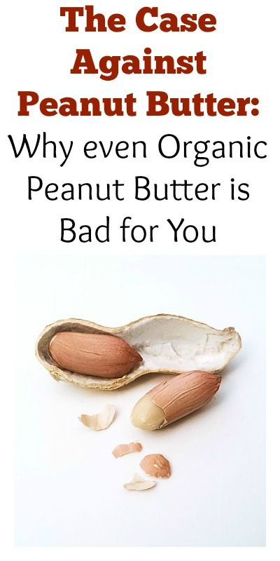 The Case Against Peanut Butter. Why even Organic Peanut Butter is Bad for You