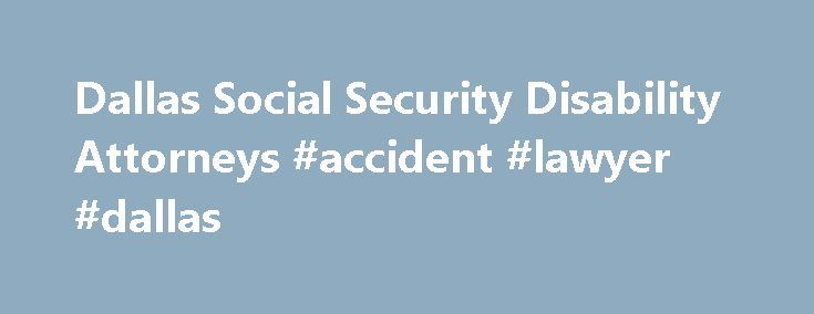 Dallas Social Security Disability Attorneys #accident #lawyer #dallas http://puerto-rico.remmont.com/dallas-social-security-disability-attorneys-accident-lawyer-dallas/  If you are disabled and unable to work in Texas, it can be a struggle to get the Social Security Disability benefits that you deserve, especially if your initial application was denied. Enlist the help of the Texas disability benefit attorneys at Morgan Weisbrod, and get the disability money that you need and deserve…