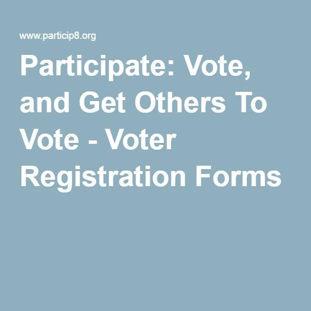 Participate: Vote, and Get Others To Vote - Voter Registration Forms