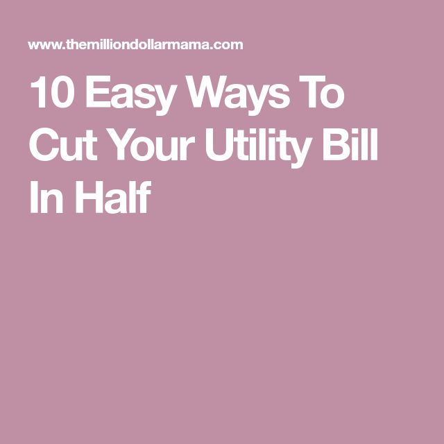 10 Easy Ways To Cut Your Utility Bill In Half