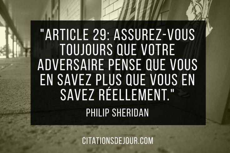 """""""Article 29: assurez-vous toujours que votre adversaire pense que vous en savez plus que vous en savez réellement."""" Philip Sheridan"""