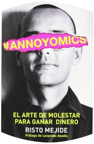 #Annoyomics: El arte de molestar para ganar dinero (Marketing Y Ventas), de @Risto Mejide