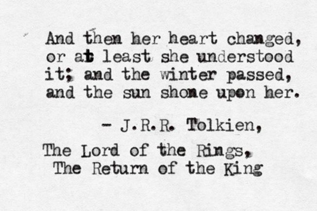 ― J.R.R Tolkien, The Lord of the Rings, The Return of the King