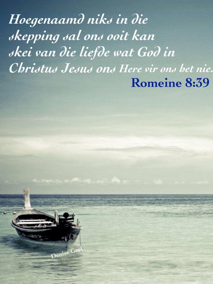 Romeine 8:39 Follow vir nog afrikaanse woorde, liedjies, se goed en bybelversies =)