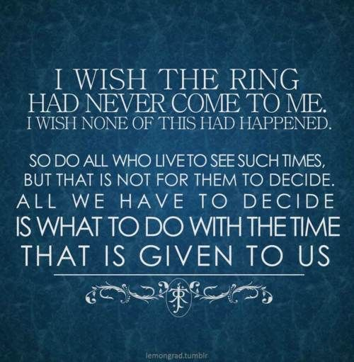 """""""I wish the ring had never come to me. I wish none of this had happened. // So…"""