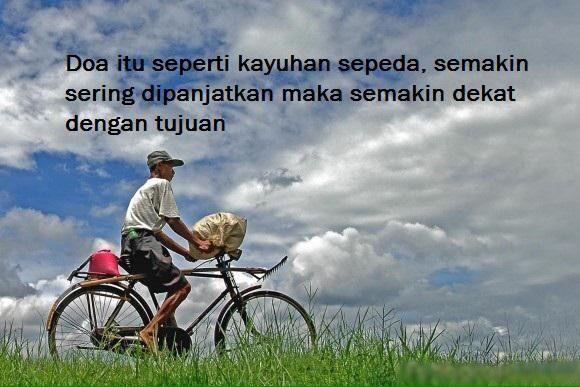 Doa itu seperti kayuhan sepeda, semakin sering dipanjatkan maka semakin dekat dengan tujuan.