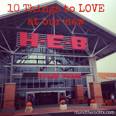 'Round the Rock: 10 Things to LOVE at our new H-E-B Round Rock ~ University Blvd.