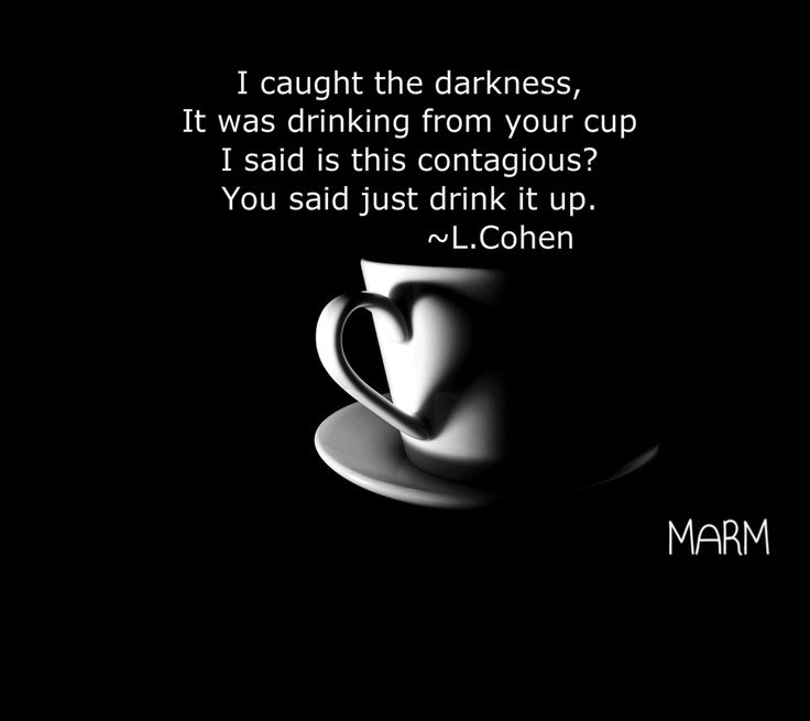 Quote from Darkness written by Leonard Cohen from his album Old Ideas