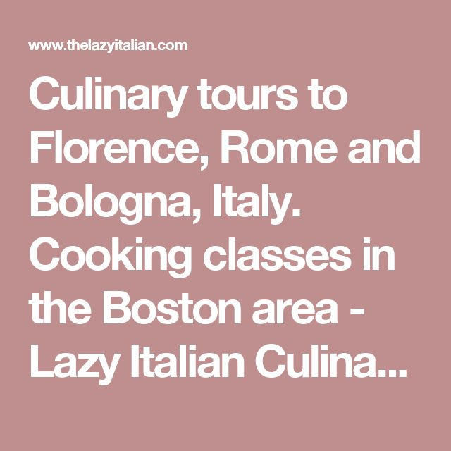 Culinary tours to Florence, Rome and Bologna, Italy. Cooking classes in the Boston area - Lazy Italian Culinary Adventures - Culinary tours to Italy and private cooking classes in the Boston area