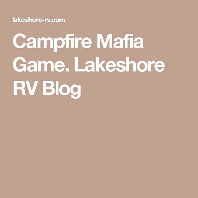 Campfire Mafia Game. Lakeshore RV Blog