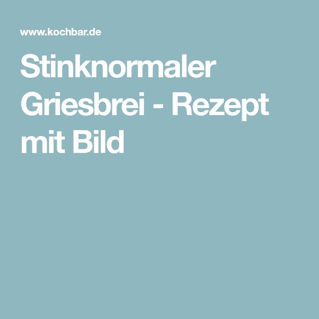 Stinknormaler Griesbrei - Rezept mit Bild