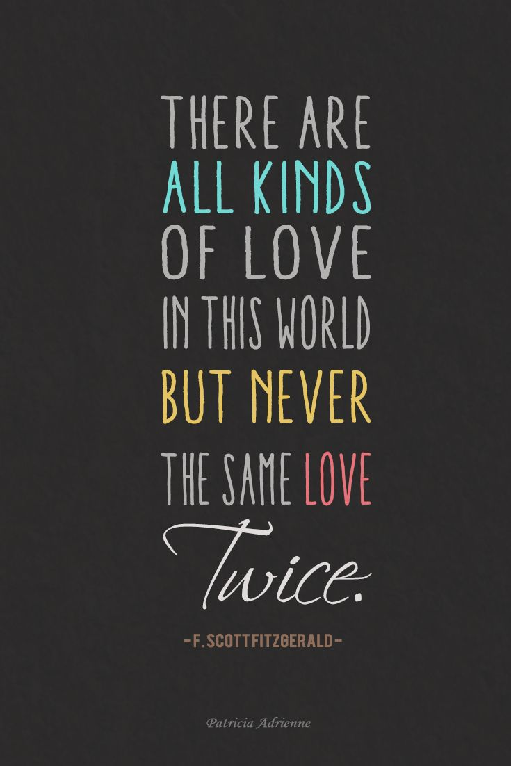 """There are all kinds of love in this world but never the same love twice."" - F. Scott Fitzgerald (That Thing Called Tadhana)  #quotes #patriciadrienne"