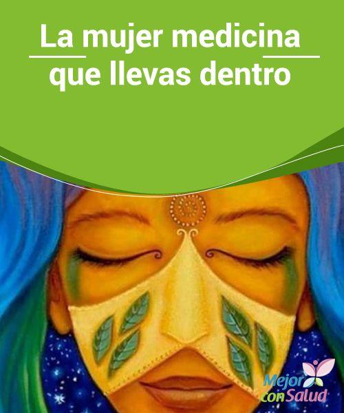 La mujer medicina que llevas dentro  La mujer medicina está hecha de sabiduría, de sueños y canciones. En su interior esconde cicatrices y batallas que solo ella conoce.