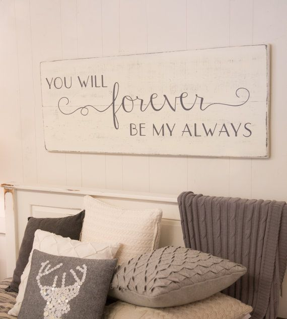 Hand painted wood sign, You will forever be my always » size 48 x 18.5 » painted lettering » background color options: off-white or white (white is a new color option as of 4/26/17) » lettering color: charcoal gray » wire hanger installed on back for easy hanging » made from 3/4 thick white pine wood; there may be knots and imperfections in the wood » gently distressed for a warm feel » Our signs are made for interior decorating; no clear coat is added. » If youd like to purch...