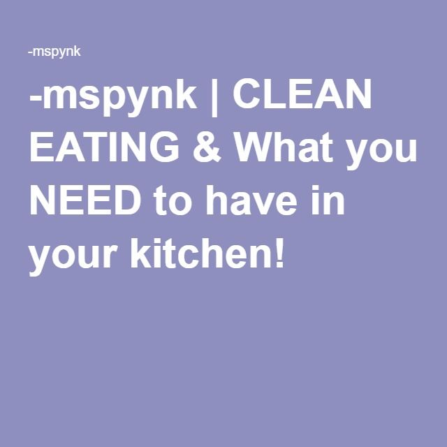 -mspynk   CLEAN EATING & What you NEED to have in your kitchen!