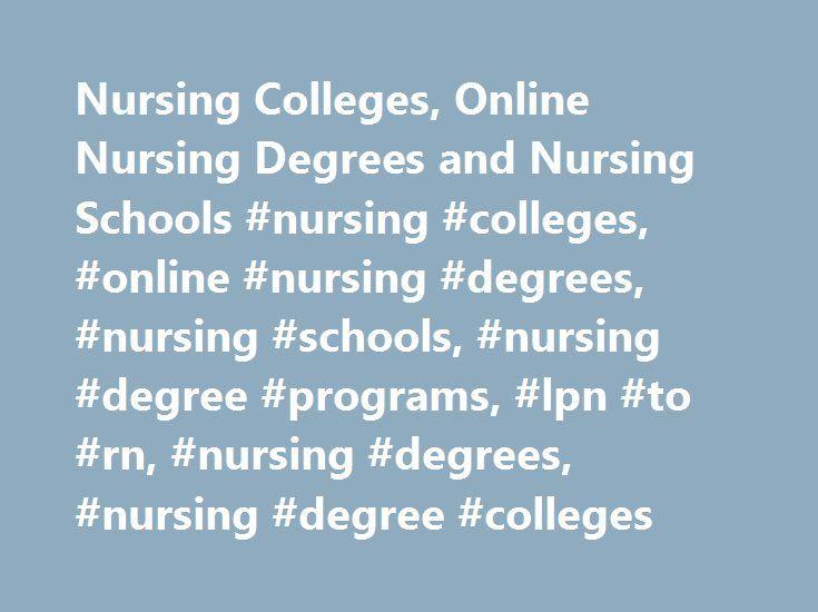 Nursing Colleges, Online Nursing Degrees and Nursing Schools #nursing #colleges, #online #nursing #degrees, #nursing #schools, #nursing #degree #programs, #lpn #to #rn, #nursing #degrees, #nursing #degree #colleges http://cleveland.remmont.com/nursing-colleges-online-nursing-degrees-and-nursing-schools-nursing-colleges-online-nursing-degrees-nursing-schools-nursing-degree-programs-lpn-to-rn-nursing-degrees-nursing-de/  # Nursing Colleges Online Nursing Degrees Nursing Colleges provides you…