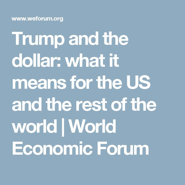 Trump and the dollar: what it means for the US and the rest of the world   World Economic Forum