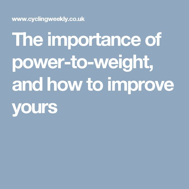 The importance of power-to-weight, and how to improve yours