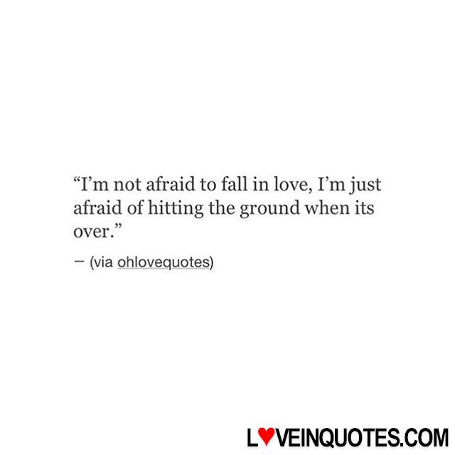 "http://loveinquotes.com/im-not-afraid-to-fall-in-love-im-justafraid-of-hi/ ""I'm not afraid to fall in love, I'm just afraid of hi"