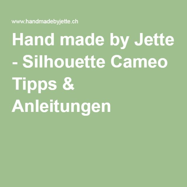 Hand made by Jette - Silhouette Cameo Tipps & Anleitungen