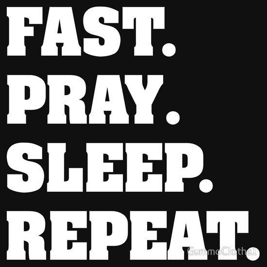 Ramadhan Fast, Pray, Sleep, Repeat
