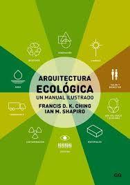 Arquitectura ecológica : un manual ilustrado / Francis D. K. Ching, Ian M. Shapiro ; [versión castellana, Carlos Jiménez Romera]. + info: http://ggili.com/es/tienda/productos/arquitectura-ecologica-1