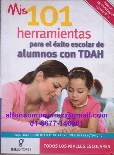 TRASTORNO POR DÉFICIT DE ATENCIÓN E HIPERACTIVIDAD    MIS 101 HERRAMIENTAS PARA EL ÉXITO ESCOLAR DE ALUMNOS CON TDAH    Para todos los...