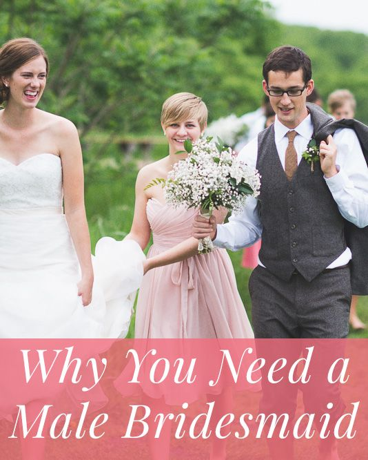 Why Every Bride Needs A Male Bridesmaid >>