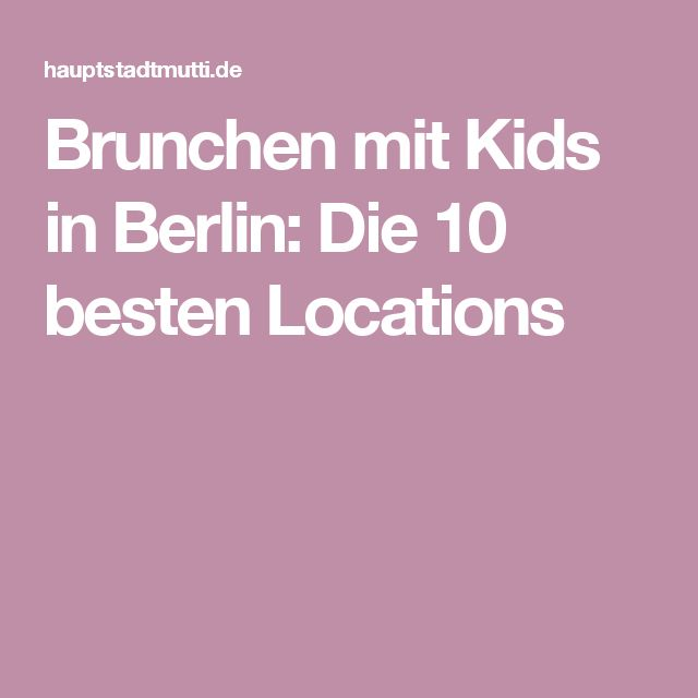 Brunchen mit Kids in Berlin: Die 10 besten Locations