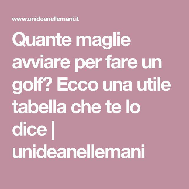 Quante maglie avviare per fare un golf? Ecco una utile tabella che te lo dice | unideanellemani