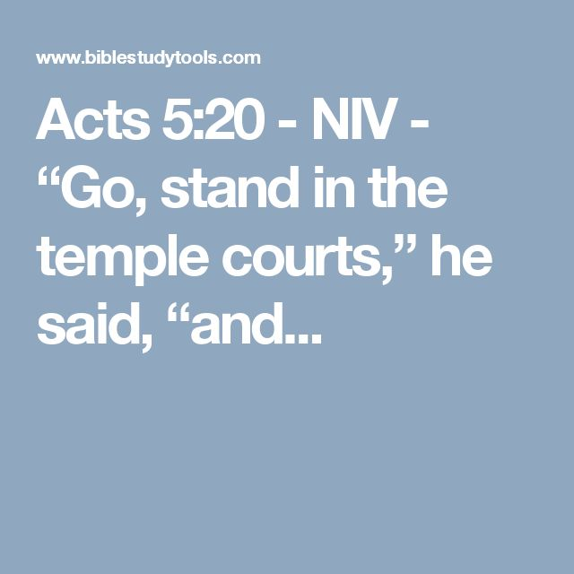 "Acts 5:20 - NIV - ""Go, stand in the temple courts,"" he said, ""and..."