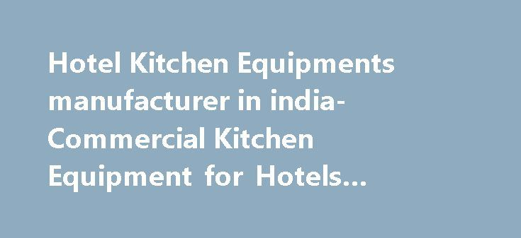 Hotel Kitchen Equipments manufacturer in india- Commercial Kitchen Equipment for Hotels #kitchen #knife #set http://kitchens.nef2.com/hotel-kitchen-equipments-manufacturer-in-india-commercial-kitchen-equipment-for-hotels-kitchen-knife-set/  #kitchen equipments # COMMERCIAL KITCHEN EQUIPMENTS Manufacturer FOR HOTELS We've been called Hospitality enthusiasts…and for good reason. Vanya has an impressive portfolio of Hotels Clients and experience. Much of our staff has worked for, with, or in…