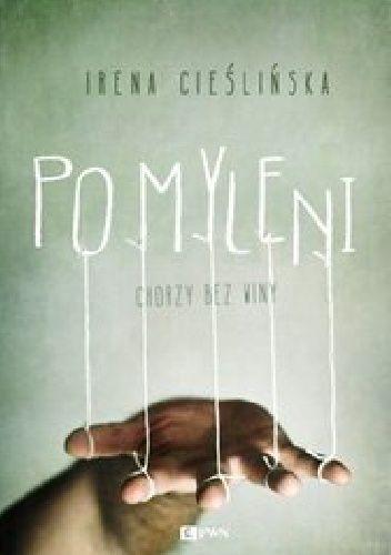 """Cieślińska Irena, """"Pomyleni. Chorzy bez winy"""",  Warszawa, Dom Wydawniczy PWN, 2014. 225 s."""