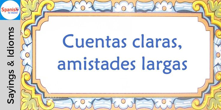 #Spanish sayings and idioms: Let's get things clear