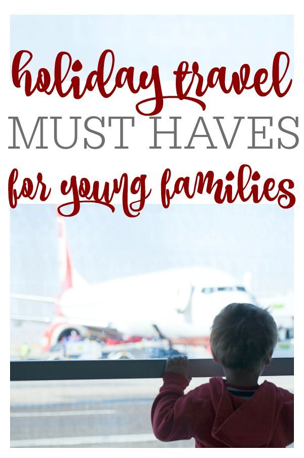 holiday travel advice and a list of must have things to make traveling with young kids as easy as possible!