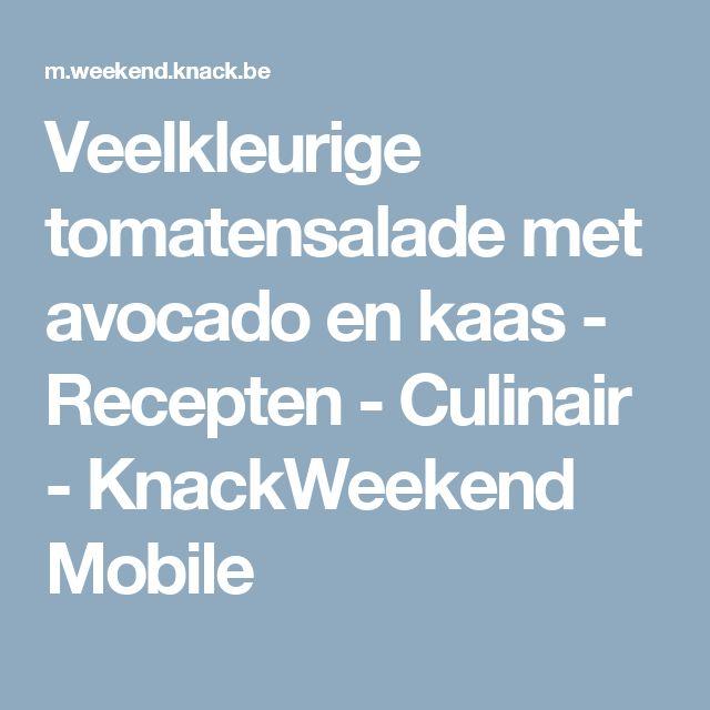 Veelkleurige tomatensalade met avocado en kaas - Recepten - Culinair - KnackWeekend Mobile