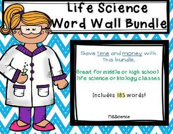 Life Science Word Wall Bundle Save money and time and get this useful science word wall bundle! This product contains 185 commonly used Life Science or Biology words. This set works great for both middle and high school grades. These word wall words will be a creative way to remind your students of their vocabulary and correct spelling.