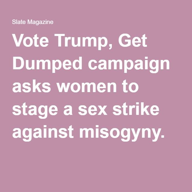 Vote Trump, Get Dumped campaign asks women to stage a sex strike against misogyny.