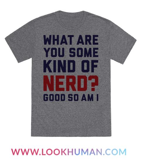 "This funny nerd shirt features the words ""what are you some kind of nerd? Good so am I"" and is perfect for people who are nerds, geeks, dorks, gamers, scientists, STEM majors, fangirls, fanboys, fans of pop culture, movies, TV shows, comic books, and is ideal for wearing to school, college, university, work, the gym, or anywhere you want to identify your fellow nerds!"